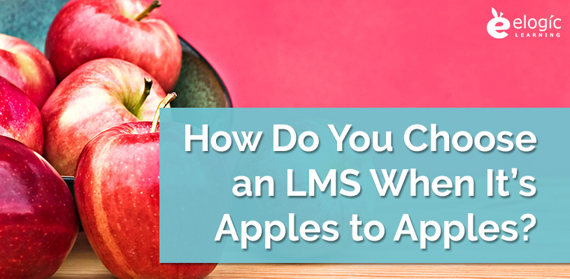 how-do-you-choose-an-lms-when-its-apples-to-apples