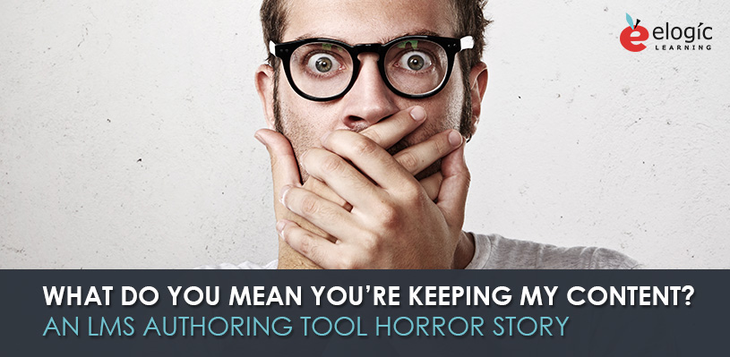 mean-youre-keeping-content-lms-authoring-tool-horror-story