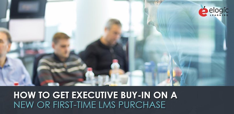 how-get-executive-buy-in-on-a-new-or-first-time-lms-purchase