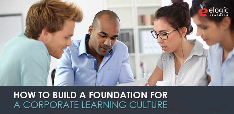 how-to-build-a-foundation-for-a-corporate-learning-culture